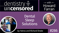 286 Dental Sleep Solutions with Gy Yatros and Richard Drake : Dentistry Uncensored with Howard Farran