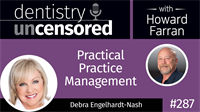 287 Practical Practice Management with Debra Engelhardt-Nash : Dentistry Uncensored with Howard Farran
