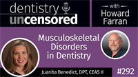 292 Musculoskeletal Disorders in Dentistry with Juanita Benedict : Dentistry Uncensored with Howard Farran