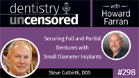 298 Securing Full and Partial Dentures with Small Diameter Implants with Steve Cutbirth : Dentistry Uncensored with Howard Farran