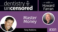 301 Master Money with Tony Robbins : Dentistry Uncensored with Howard Farran