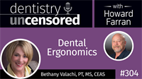 304 Dental Ergonomics with Bethany Valachi : Dentistry Uncensored with Howard Farran