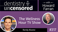 317 The Wellness Hour TV Show with Randy Alvarez : Dentistry Uncensored with Howard Farran
