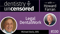 330 Legal Dental Work with Michael Davis : Dentistry Uncensored with Howard Farran