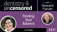 331 Finding Your Balance with Laci Phillips : Dentistry Uncensored with Howard Farran