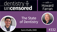 332 The State of Dentistry with Karim Khalife : Dentistry Uncensored with Howard Farran