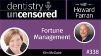 338 Fortune Management with Kim McGuire : Dentistry Uncensored with Howard Farran