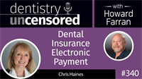 340 Dental Insurance Electronic Payment with Chris Haines : Dentistry Uncensored with Howard Farran