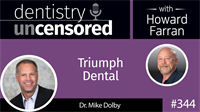 344 Triumph Dental with Mike Dolby : Dentistry Uncensored with Howard Farran