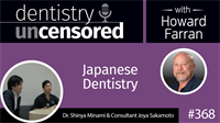 368 Japanese Dentistry with Shinya Minami and Joya Skamoto : Dentistry Uncensored with Howard Farran
