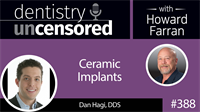 388 Ceramic Implants with Dan Hagi : Dentistry Uncensored with Howard Farran