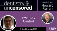 389 Inventory Control with Kim Bleiweiss : Dentistry Uncensored with Howard Farran