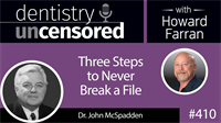 410 Three Steps to Never Break a File with John McSpadden : Dentistry Uncensored with Howard Farran