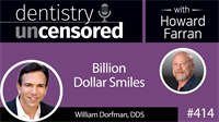 414 Billion Dollar Smiles with William Dorfman : Dentistry Uncensored with Howard Farran