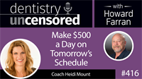 416 Make $500 a Day on Tomorrow's Schedule with Heidi Mount : Dentistry Uncensored with Howard Farran