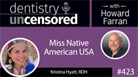 423 Kristina Hyatt - Miss Native American USA : Dentistry Uncensored with Howard Farran