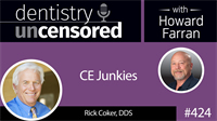 424 CE Junkies with Rick Coker : Dentistry Uncensored with Howard Farran
