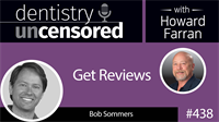438 Get Reviews with Bob Sommers : Dentistry Uncensored with Howard Farran