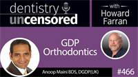 466 GDP Orthodontics with Anoop Maini : Dentistry Uncensored with Howard Farran