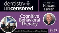 477 Cognitive Behavioral Therapy with Alex Keir, Eileen Johnston, and Rhona Hutchison : Dentistry Uncensored with Howard Farran