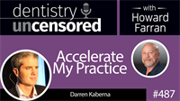 487 Accelerate My Practice with Darren Kaberna : Dentistry Uncensored with Howard Farran