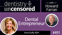 491 Dental Entrepreneur with Anne Duffy : Dentistry Uncensored with Howard Farran
