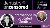 492 Internationally Educated Dentists with Racha Kadamani : Dentistry Uncensored with Howard Farran