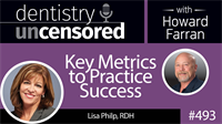 493 Key Metrics to Practice Success with Lisa Philp : Dentistry Uncensored with Howard Farran