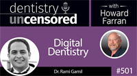 501 Digital Dentistry with Rami Gamil : Dentistry Uncensored with Howard Farran