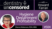 504 Hygiene Dept. Profitability with Dianne Watterson : Dentistry Uncensored with Howard Farran
