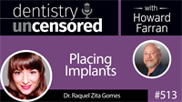 513 Placing Implants with Raquel Zita Gomes : Dentistry Uncensored with Howard Farran