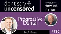 519 Progressive Dental with Bart Knellinger : Dentistry Uncensored with Howard Farran