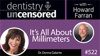 522 It's All About Millimeters with Donna Galante : Dentistry Uncensored with Howard Farran
