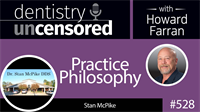 528 Practice Philosophy with Stan McPike : Dentistry Uncensored with Howard Farran