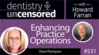 531 Enhancing Practice Operations with Diana Thompson : Dentistry Uncensored with Howard Farran