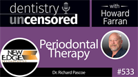 533 Periodontal Therapy with Richard Pascoe : Dentistry Uncensored with Howard Farran