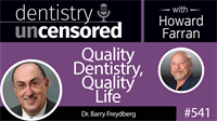 541 Quality Dentistry, Quality Life with Barry Freydberg : Dentistry Uncensored with Howard Farran