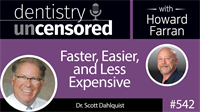 542 Faster, Easier, and Less Expensive with Scott Dahlquist : Dentistry Uncensored with Howard Farran