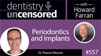 557 Periodontics and Implants with Thanos Ntounis : Dentistry Uncensored with Howard Farran