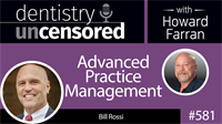 581 Advanced Practice Management with Bill Rossi : Dentistry Uncensored with Howard Farran
