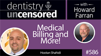 586 Medical Billing and More! with Hootan Shahidi : Dentistry Uncensored with Howard Farran