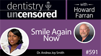 591 Smile Again Now with Andrea Joy Smith : Dentistry Uncensored with Howard Farran