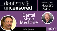600 Dental Sleep Medicine with Sal Aragona : Dentistry Uncensored with Howard Farran