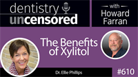 610 The Benefits of Xylitol with Ellie Phillips : Dentistry Uncensored with Howard Farran