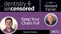 615 Keep Your Chairs Full with Brandon Rodman : Dentistry Uncensored with Howard Farran