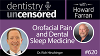 620 Orofacial Pain and Dental Sleep Medicine with Rich Hirschinger : Dentistry Uncensored with Howard Farran
