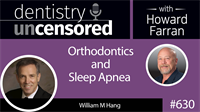 630 Orthodontics and Sleep Apnea with William M Hang, DDS, MSD
