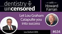 634 Let Lou Graham DDS catapulte you into success