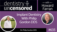 635 Implant Dentistry with Philip Gordon DDS