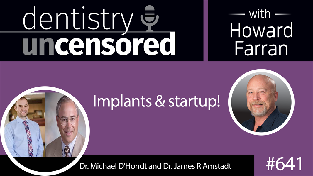 641 Implants & Startup! with Dr. Michael D'Hondt and Dr. James R Amstadt